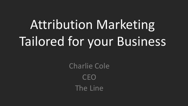 """title """"title"""" Text here @twittername Attribution Marketing Tailored for your Business Charlie Cole CEO The Line"""