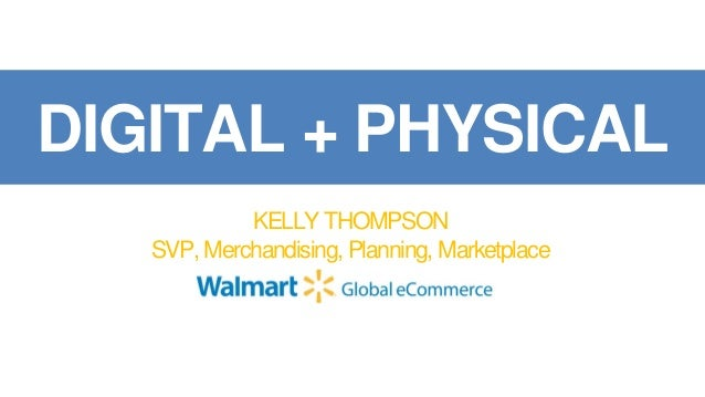 DIGITAL + PHYSICAL KELLY THOMPSON SVP, Merchandising, Planning, Marketplace