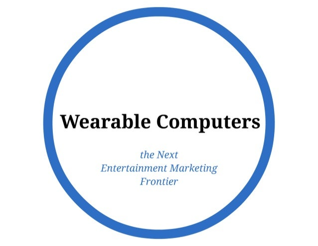 """Wearable Computers: """"The Next Entertainment Marketing Frontier"""""""