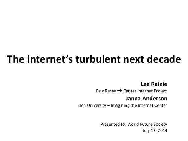 The internet's turbulent next decade Lee Rainie Pew Research Center Internet Project Janna Anderson Elon University – Imag...