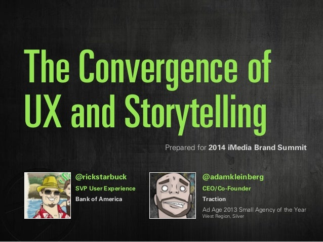 The Convergence of  UX and Storytelling  Prepared for 2014 iMedia Brand Summit  @rickstarbuck  SVP User Experience  Bank o...