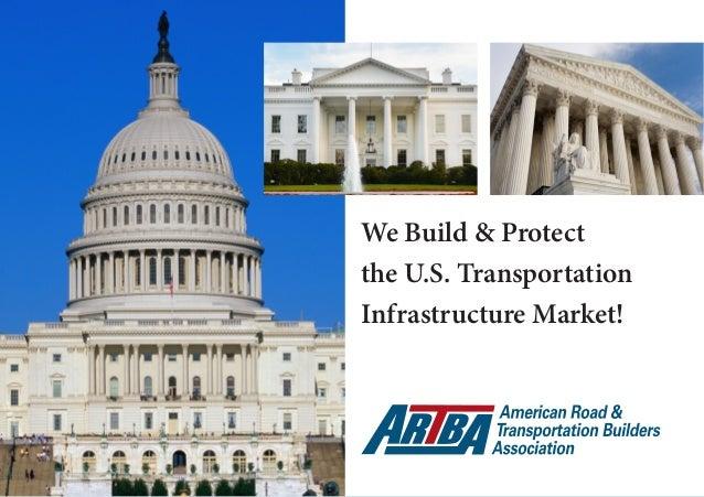 www.artba.org 1 We Build & Protect the U.S. Transportation Infrastructure Market!