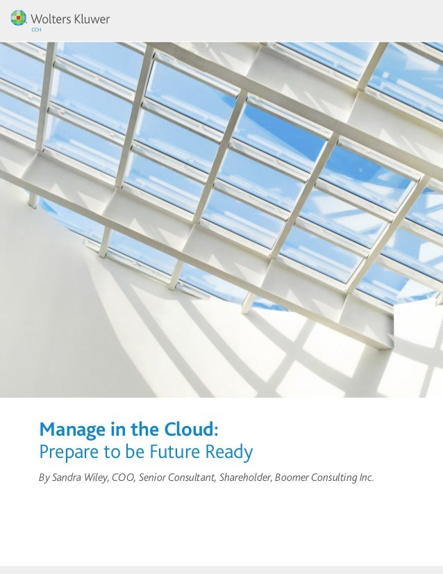 Manage in the Cloud:  Prepare to be Future Ready  By Sandra Wiley, COO, Senior Consultant, Shareholder, Boomer Consulting ...