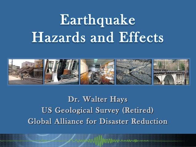 Dr. Walter HaysDr. Walter Hays US Geological Survey (Retired)US Geological Survey (Retired) Global Alliance for Disaster R...