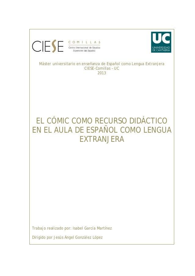 Máster universitario en enseñanza de Español como Lengua Extranjera CIESE-Comillas – UC 2013 EL CÓMIC COMO RECURSO DIDÁCTI...
