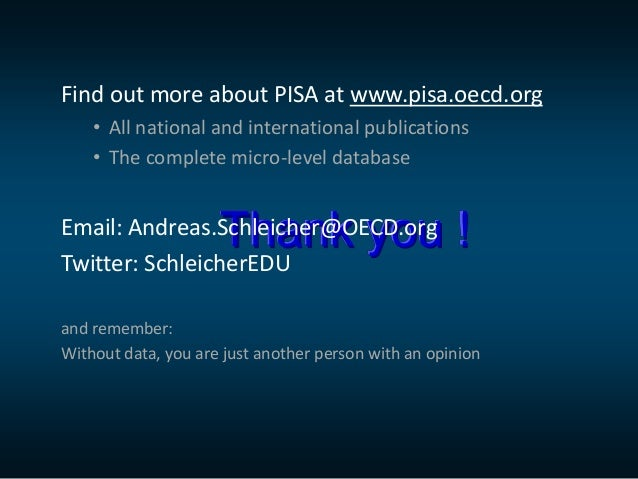 Thank you ! Find out more about PISA at www.pisa.oecd.org • All national and international publications • The complete mic...