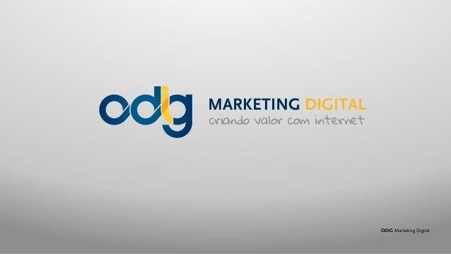ODIG Marketing Digital MARKETING DIGITAL criando valor com internet