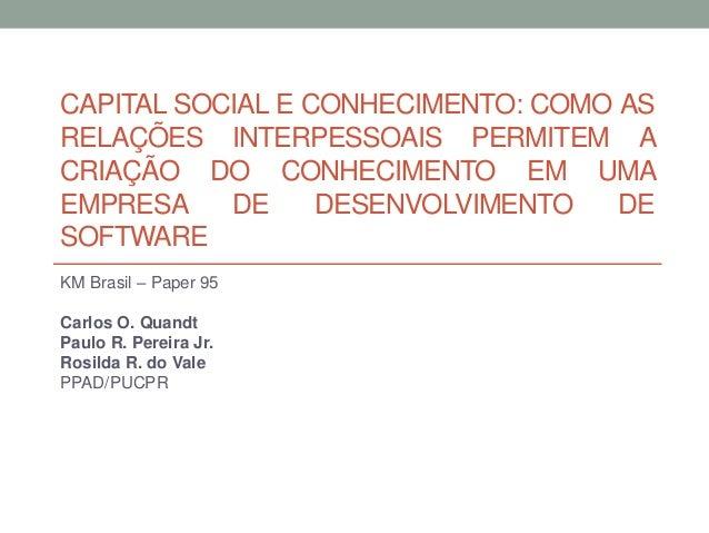 CAPITAL SOCIAL E CONHECIMENTO: COMO AS RELAÇÕES INTERPESSOAIS PERMITEM A CRIAÇÃO DO CONHECIMENTO EM UMA EMPRESA DE DESENVO...