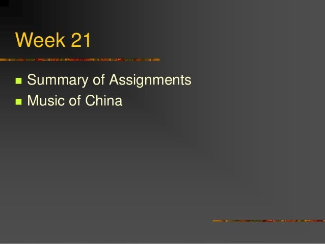Week 21  Summary of Assignments  Music of China