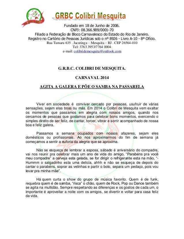 Fundado em 18 de Junho de 2006. CNPJ: 08.366.909/0001-70 Filiado a Federação de Bloco Carnavalesco do Estado do Rio de Jan...