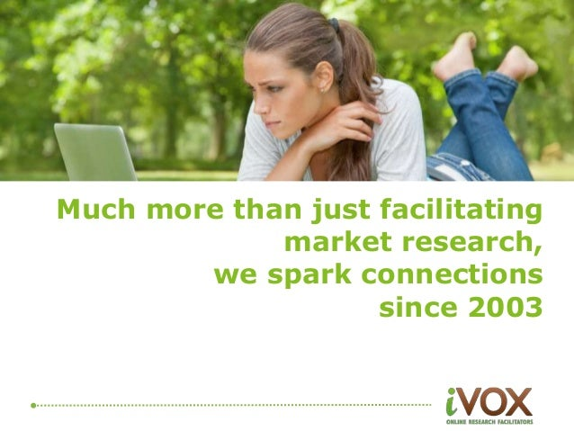 Much more than just facilitating  market research,  we spark connections  since 2003