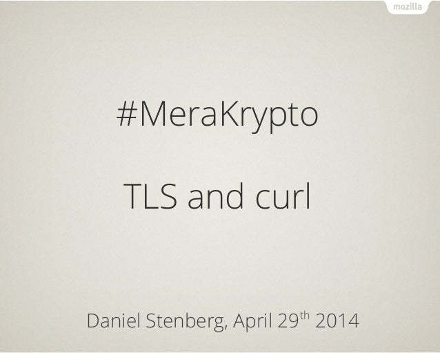 #MeraKrypto TLS and curl Daniel Stenberg, April 29th 2014