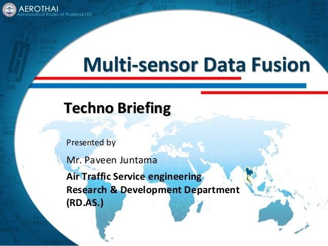 Multi-sensor Data Fusion Techno Briefing Mr. Paveen Juntama Air Traffic Service engineering Research & Development Departm...