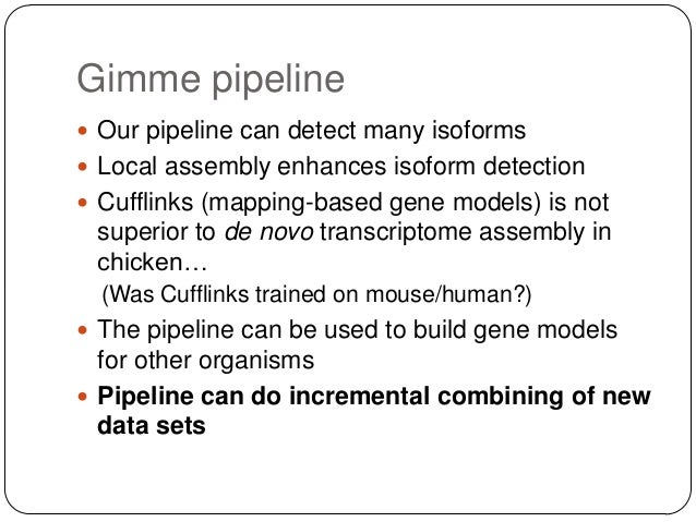 Gimme pipeline  Our pipeline can detect many isoforms  Local assembly enhances isoform detection  Cufflinks (mapping-ba...