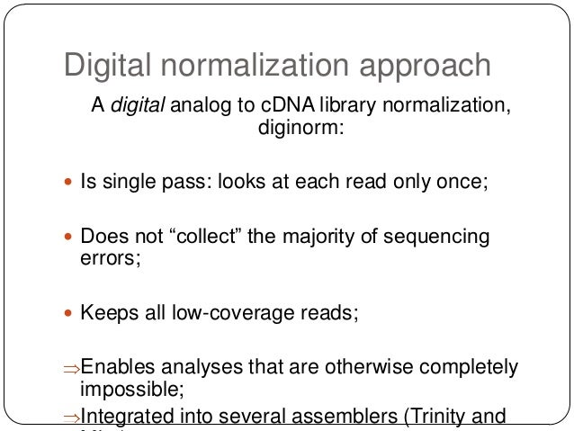 Digital normalization approach A digital analog to cDNA library normalization, diginorm:  Is single pass: looks at each r...