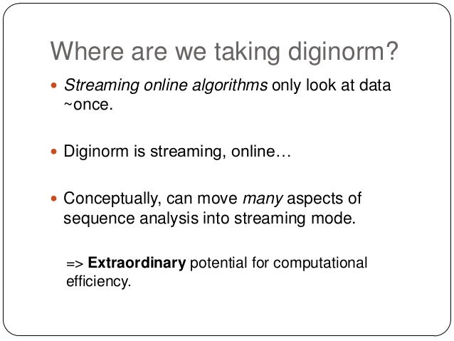 Where are we taking diginorm?  Streaming online algorithms only look at data  ~once.  Diginorm is streaming, online…   ...