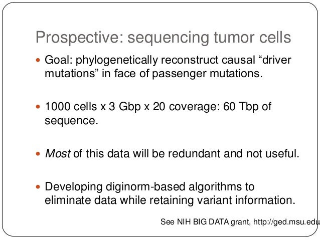 Prospective: sequencing tumor cells  Goal: phylogenetically reconstruct causal ―driver  mutations‖ in face of passenger m...