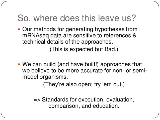 So, where does this leave us?  Our methods for generating hypotheses from  mRNAseq data are sensitive to references & tec...