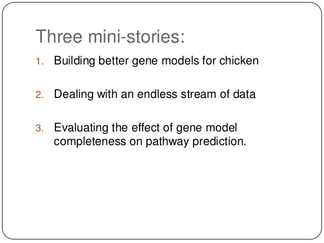 Three mini-stories: 1.  Building better gene models for chicken  2.  Dealing with an endless stream of data  3.  Evaluatin...