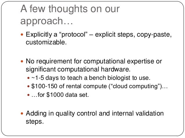 A few thoughts on our approach…  Explicitly a ―protocol‖ – explicit steps, copy-paste,  customizable.  No requirement fo...