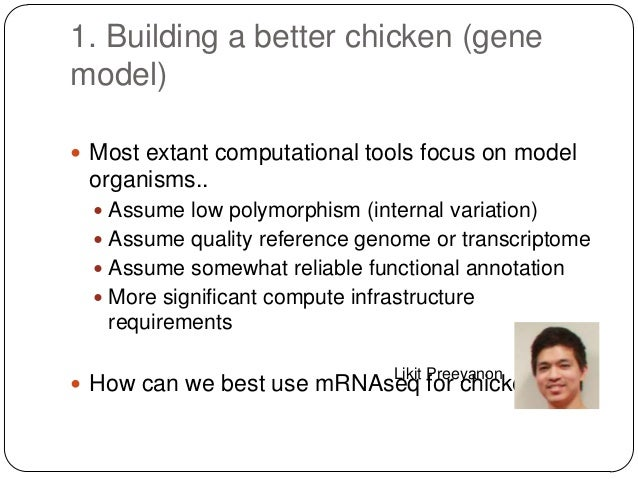 1. Building a better chicken (gene model)  Most extant computational tools focus on model  organisms..  Assume low polym...