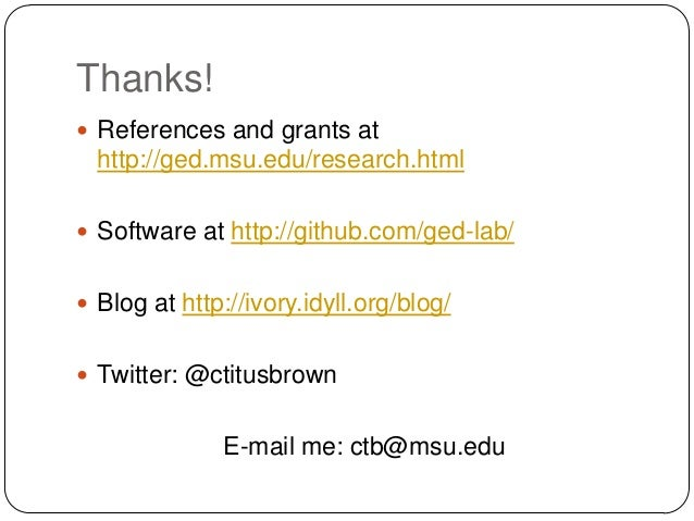 Thanks!  References and grants at  http://ged.msu.edu/research.html  Software at http://github.com/ged-lab/   Blog at h...