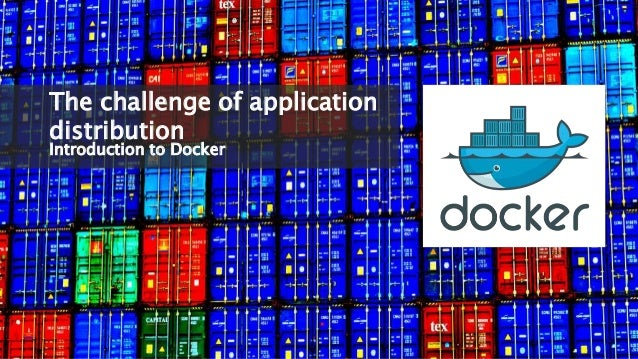 The challenge of application  distribution  Introduction to Docker