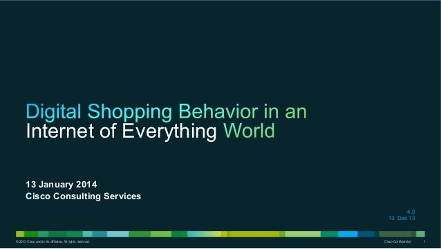 Internet of Everything 13 January 2014 Cisco Consulting Services 4.0 13 Dec 13  © 2013 Cisco and/or its affiliates. All ri...