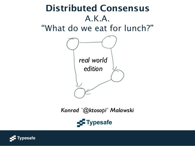 """Distributed Consensus A.K.A. """"What do we eat for lunch?"""" Slide 2"""