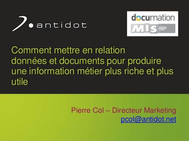 Confidentiel Antidot™ 1 Comment mettre en relation données et documents pour produire une information métier plus riche et...