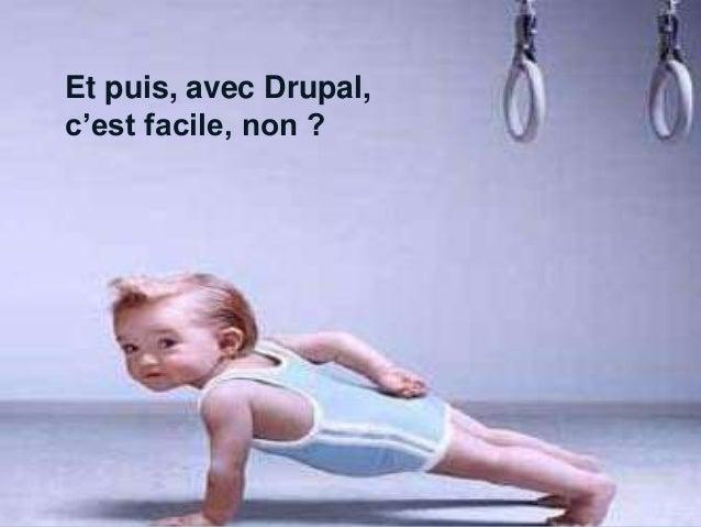 Et puis, avec Drupal,  c'est facile, non ?