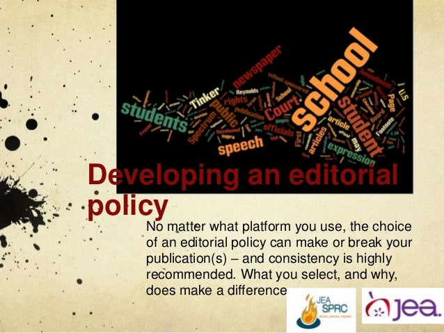 Developing an editorial policy No matter what platform you use, the choice of an editorial policy can make or break your p...