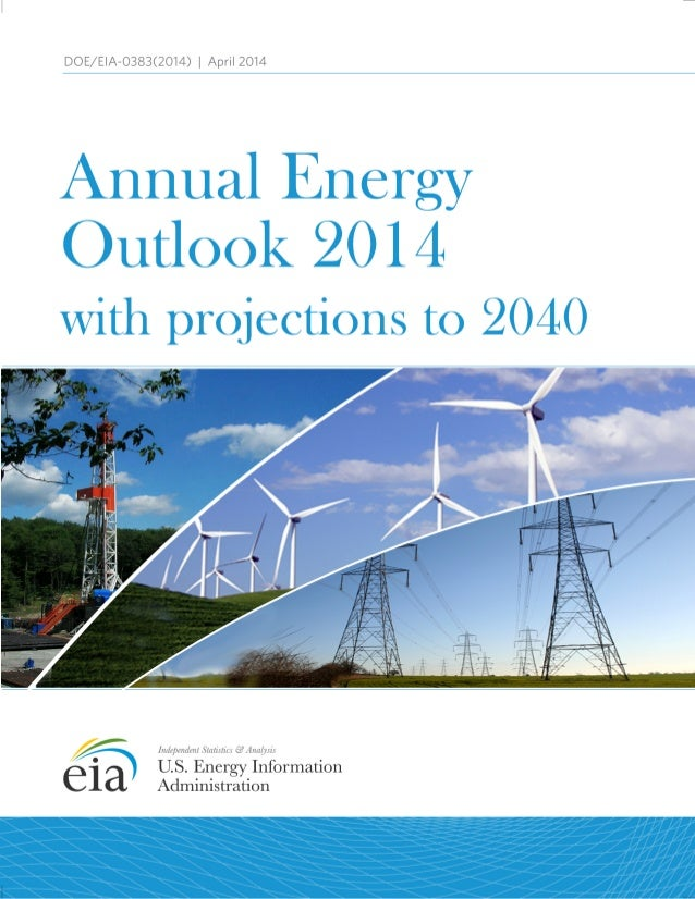 For further information . . . The Annual Energy Outlook 2014 (AEO2014) was prepared by the U.S. Energy Information Adminis...
