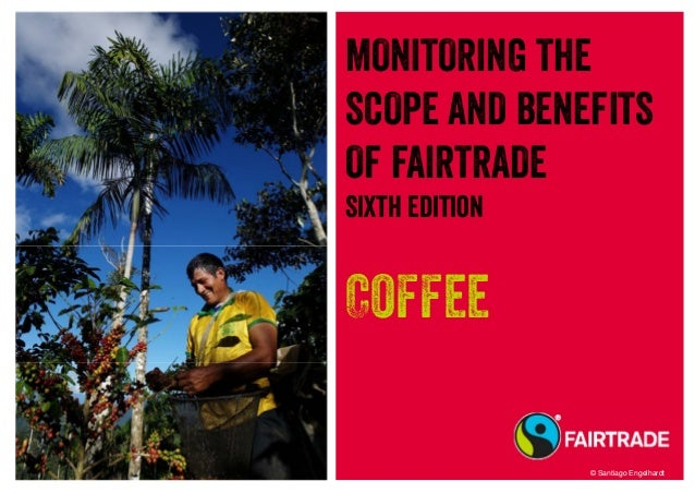 MONITORING THE SCOPE AND BENEFITS OF FAIRTRADE Sixth Edition Coffee © Santiago Engelhardt
