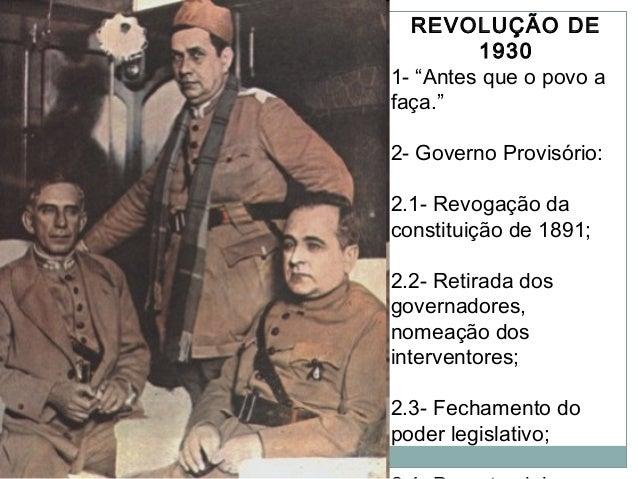 """REVOLUÇÃO DE 1930 1- """"Antes que o povo a faça."""" 2- Governo Provisório: 2.1- Revogação da constituição de 1891; 2.2- Retira..."""