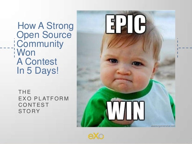 How A Strong Open Source Community Won A Contest In 5 Days! TH E EXO PL ATFOR M C ON TEST STORY