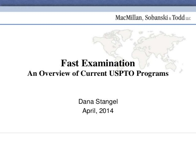 Dana Stangel April, 2014 Fast Examination An Overview of Current USPTO Programs