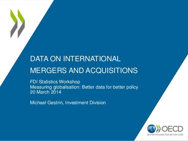 DATA ON INTERNATIONAL MERGERS AND ACQUISITIONS FDI Statistics Workshop Measuring globalisation: Better data for better pol...