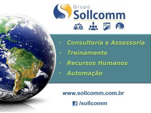 O Grupo Sollcomm nasceu em 2011 para contribuir com o desenvolvimento profissional nas organizações por meio da gestão est...