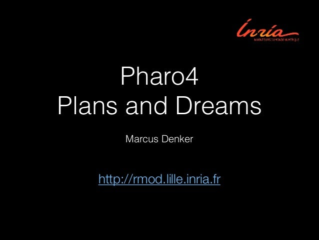 Pharo4 Plans and Dreams Marcus Denker http://rmod.lille.inria.fr