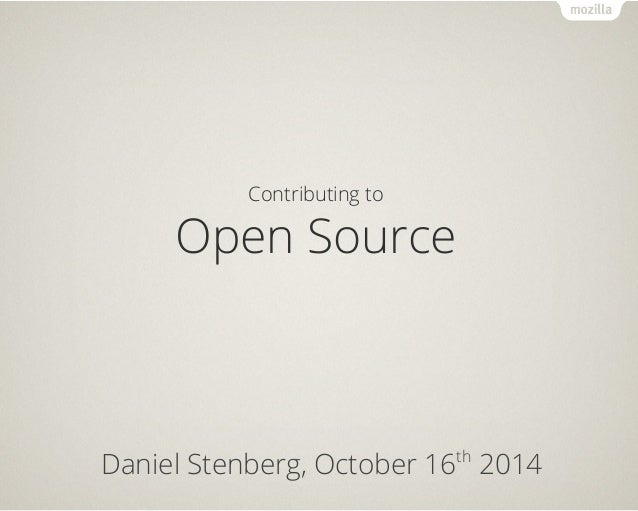Contributing to  Open Source  Daniel Stenberg, October 16th 2014