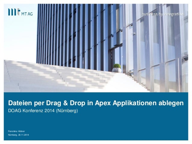 |  Dateien per Drag & Drop in Apex Applikationen ablegen  DOAG Konferenz 2014 (Nürnberg)  Franziska Höcker  Nürnberg, 20.1...