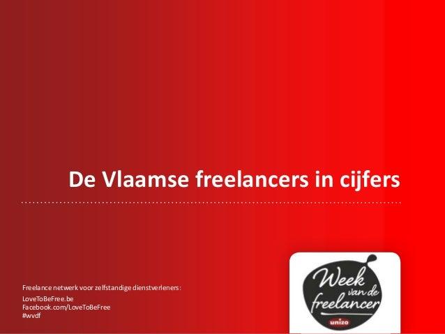 De Vlaamse freelancers in cijfers Freelance netwerk voor zelfstandige dienstverleners: LoveToBeFree.be Facebook.com/LoveTo...