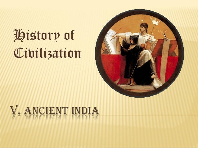 History of Civilization  V. ANCIENT INDIA