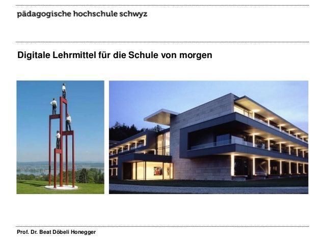 Digitale Lehrmittel für die Schule von morgen e Lehrmittel für die Schule von morgen  Prof. Dr. Beat Döbeli Honegger