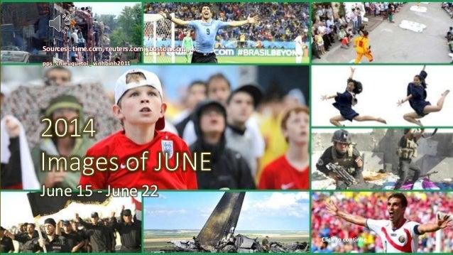 2014 Images of JUNE June 15 - June 22 June 15 - June 22 Sources : time.com, reuters.com , boston.com , … pps: chieuquetoi ...