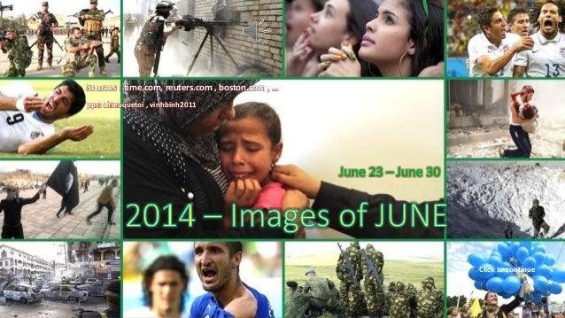 2014 – Images of JUNE June 23 – June 30 Sources : time.com, reuters.com , boston.com , … pps: chieuquetoi , vinhbinh2011 C...