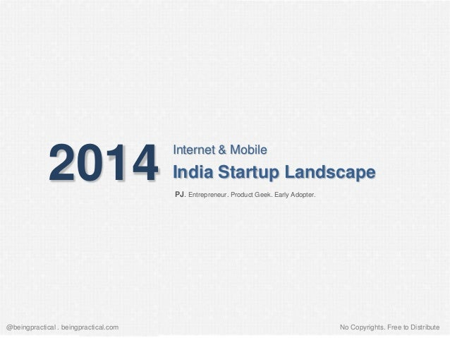 2014  Internet & Mobile  India Startup Landscape PJ. Entrepreneur. Product Geek. Early Adopter.  @beingpractical . beingpr...