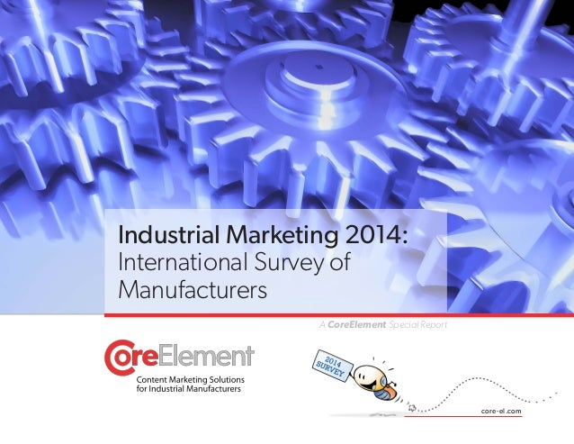 Industrial Marketing 2014: International Survey of Manufacturers A CoreElement Special Report  core-el.com