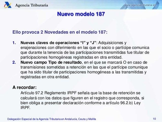 Delegación Especial de la Agencia Tributaria en Andalucía, Ceuta y Melilla Ello provoca 2 Novedades en el modelo 187: 1. N...